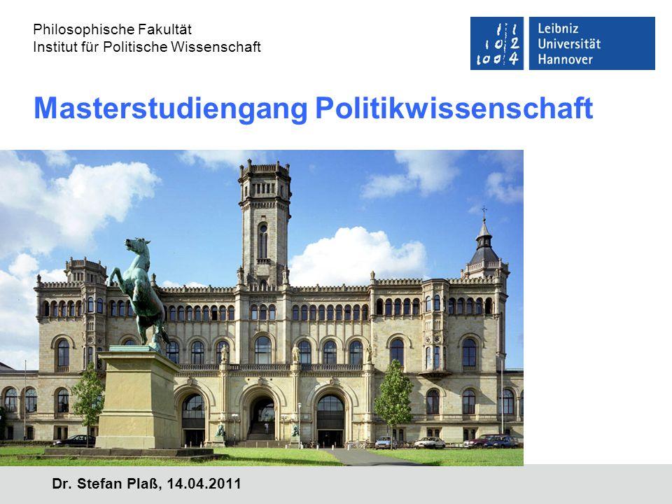 Name der Einrichtung/Institut Dr. Stefan Plaß, 14.04.2011 Masterstudiengang Politikwissenschaft Philosophische Fakultät Institut für Politische Wissen