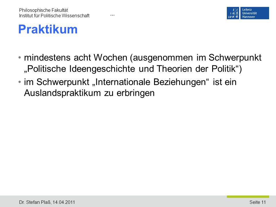 Seite 11 Name der Einrichtung/Institut … Praktikum mindestens acht Wochen (ausgenommen im Schwerpunkt Politische Ideengeschichte und Theorien der Poli