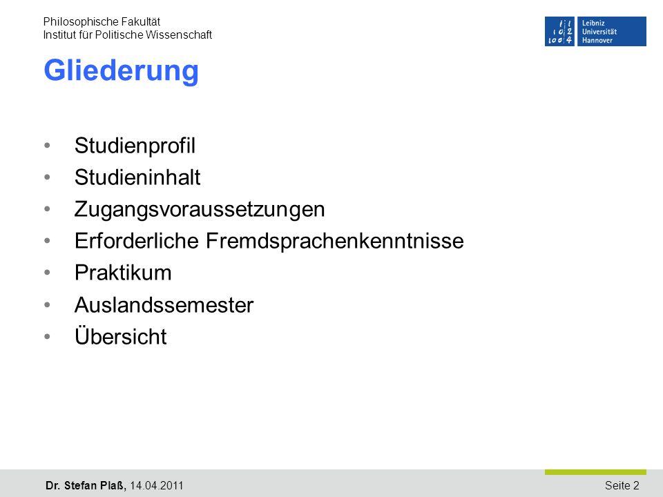 Seite 2 Name der Einrichtung/Institut … Dr. Stefan Plaß, 14.04.2011 Gliederung Studienprofil Studieninhalt Zugangsvoraussetzungen Erforderliche Fremds