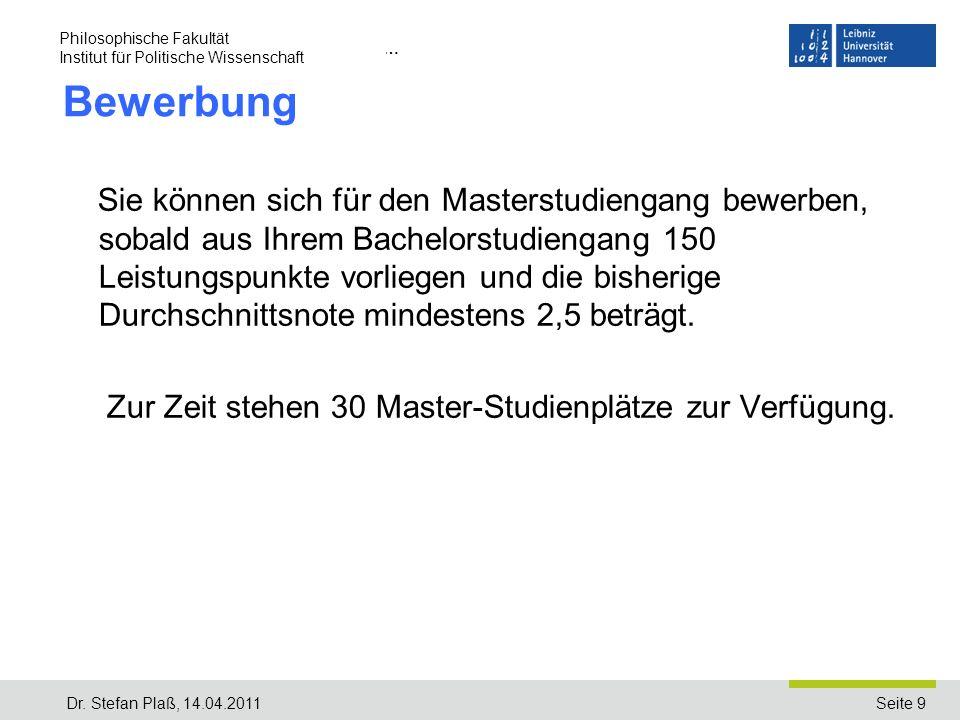 Seite 9 Name der Einrichtung/Institut … Bewerbung Sie können sich für den Masterstudiengang bewerben, sobald aus Ihrem Bachelorstudiengang 150 Leistun