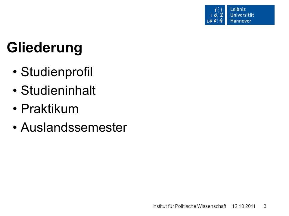 Studienprofil Studieninhalt Praktikum Auslandssemester Gliederung Institut für Politische Wissenschaft 12.10.2011 3