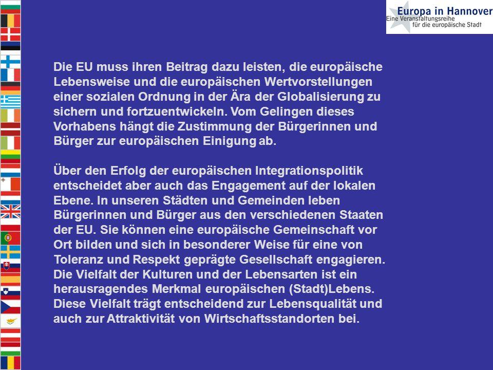 Die EU muss ihren Beitrag dazu leisten, die europäische Lebensweise und die europäischen Wertvorstellungen einer sozialen Ordnung in der Ära der Globalisierung zu sichern und fortzuentwickeln.