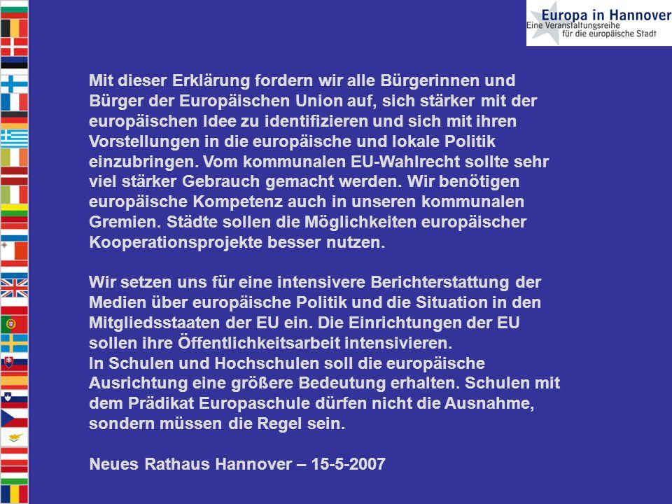 Mit dieser Erklärung fordern wir alle Bürgerinnen und Bürger der Europäischen Union auf, sich stärker mit der europäischen Idee zu identifizieren und sich mit ihren Vorstellungen in die europäische und lokale Politik einzubringen.