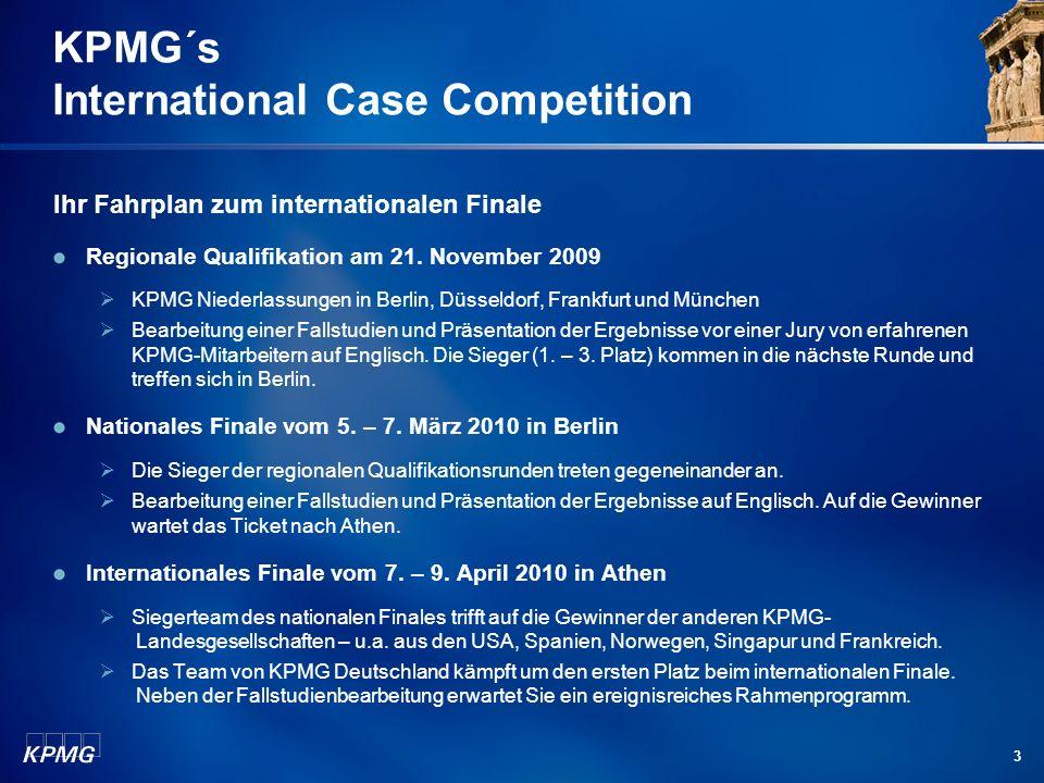 3 KPMG´s International Case Competition Ihr Fahrplan zum internationalen Finale Regionale Qualifikation am 21. November 2009 KPMG Niederlassungen in B