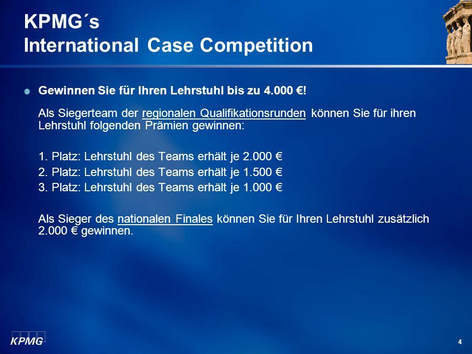 4 KPMG´s International Case Competition Gewinnen Sie für Ihren Lehrstuhl bis zu 4.000 ! Als Siegerteam der regionalen Qualifikationsrunden können Sie