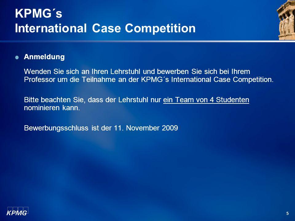 5 KPMG´s International Case Competition Anmeldung Wenden Sie sich an Ihren Lehrstuhl und bewerben Sie sich bei Ihrem Professor um die Teilnahme an der KPMG´s International Case Competition.