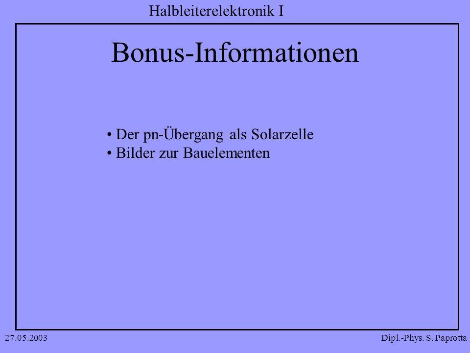 Dipl.-Phys. S. Paprotta Halbleiterelektronik I 27.05.2003 Bonus-Informationen Der pn-Übergang als Solarzelle Bilder zur Bauelementen