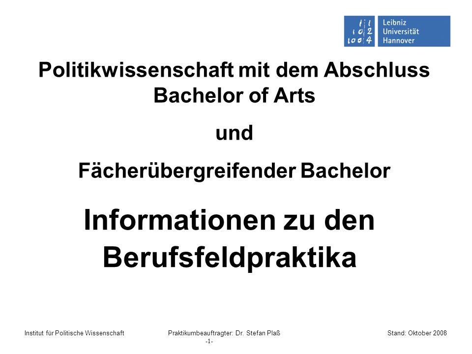 Politikwissenschaft mit dem Abschluss Bachelor of Arts und Fächerübergreifender Bachelor Institut für Politische Wissenschaft Praktikumbeauftragter: D