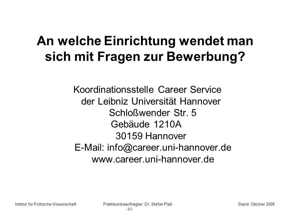 An welche Einrichtung wendet man sich mit Fragen zur Bewerbung? Koordinationsstelle Career Service der Leibniz Universität Hannover Schloßwender Str.
