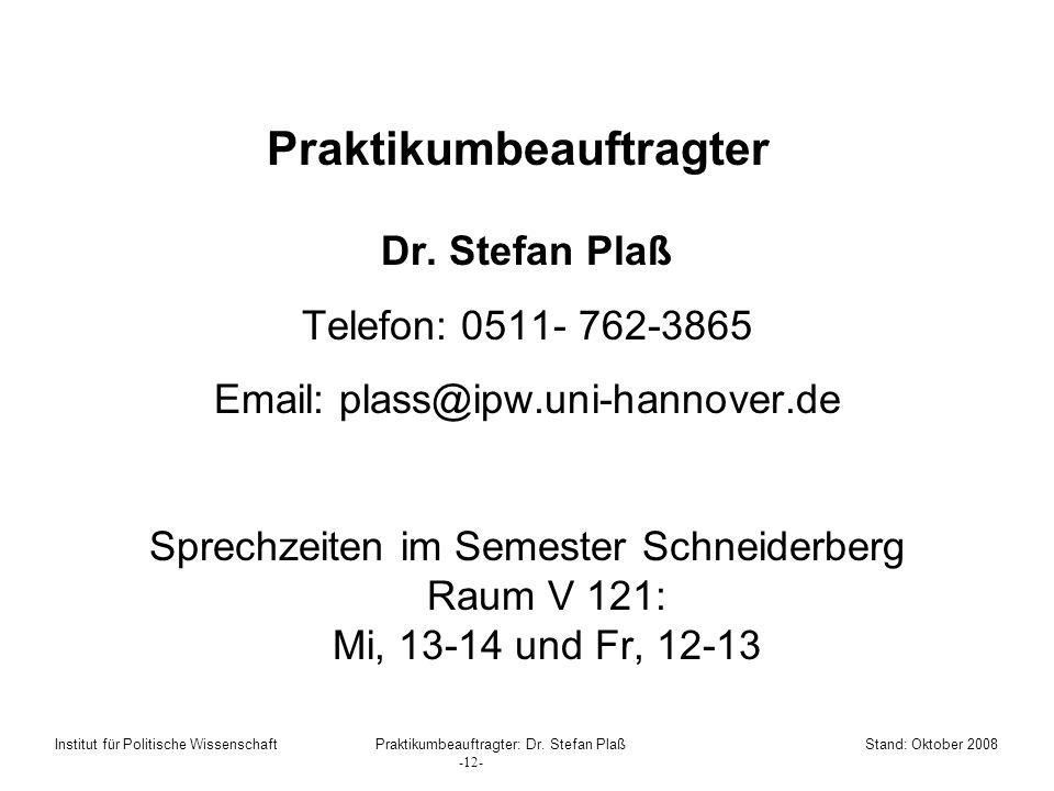 Praktikumbeauftragter Dr. Stefan Plaß Telefon: 0511- 762-3865 Email: plass@ipw.uni-hannover.de Sprechzeiten im Semester Schneiderberg Raum V 121: Mi,
