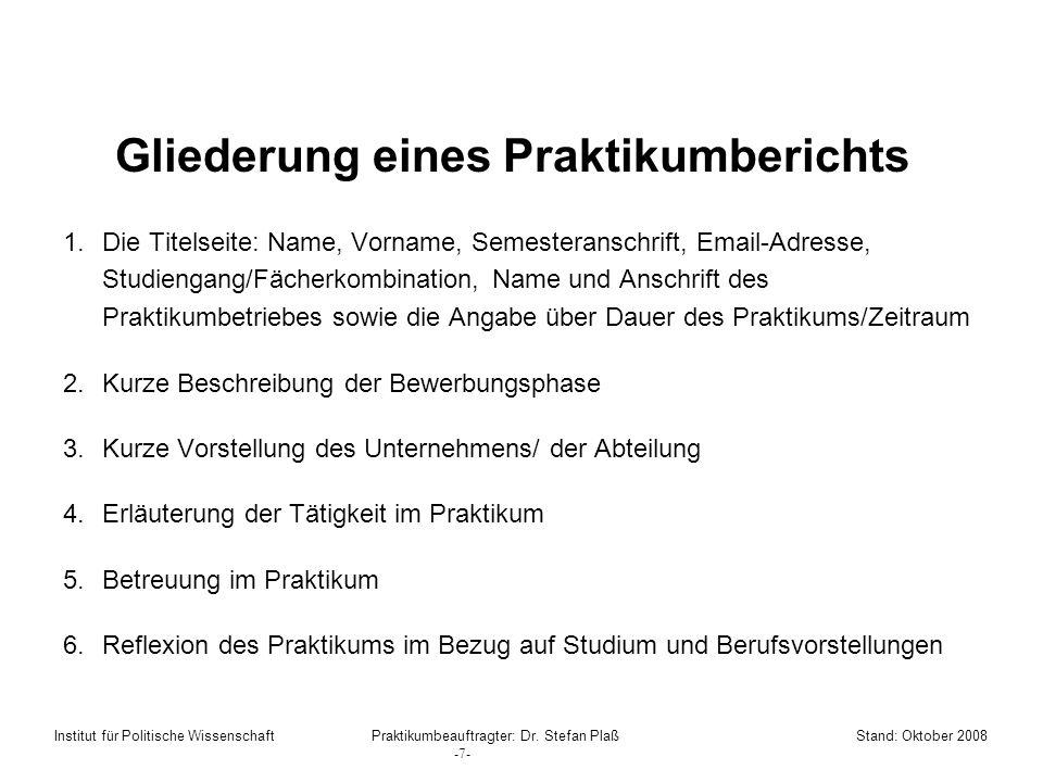 Gliederung eines Praktikumberichts 1.Die Titelseite: Name, Vorname, Semesteranschrift, Email-Adresse, Studiengang/Fächerkombination, Name und Anschrif
