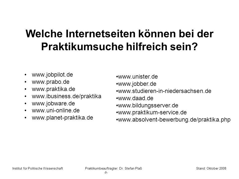 Welche Internetseiten können bei der Praktikumsuche hilfreich sein? www.jobpilot.de www.prabo.de www.praktika.de www.ibusiness.de/praktika www.jobware