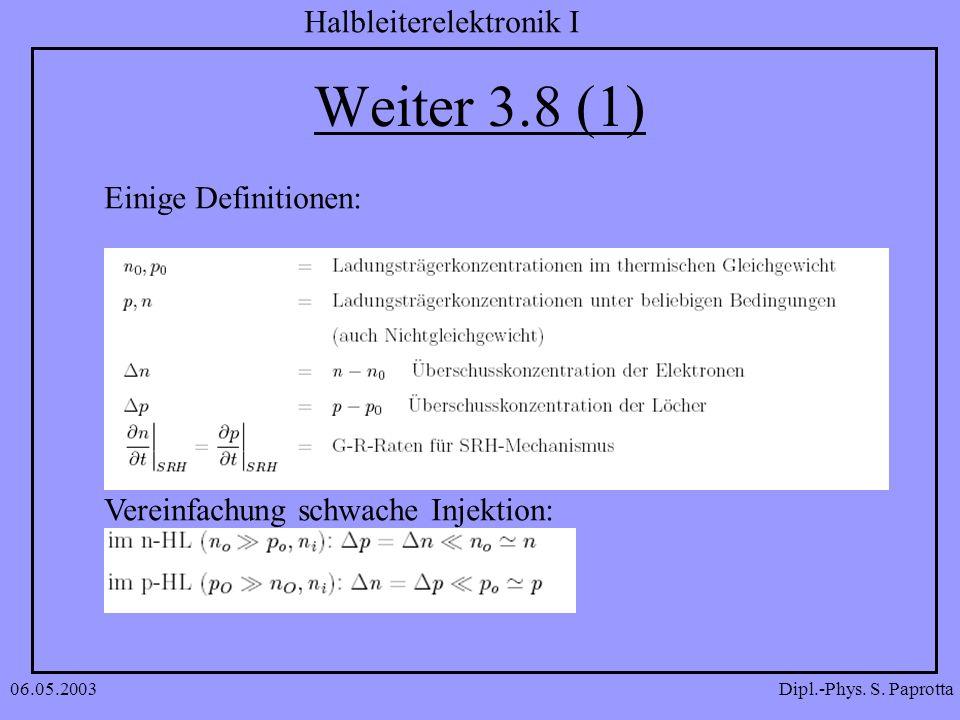 Dipl.-Phys. S. Paprotta Halbleiterelektronik I 06.05.2003 Weiter 3.8 (1) Einige Definitionen: Vereinfachung schwache Injektion: