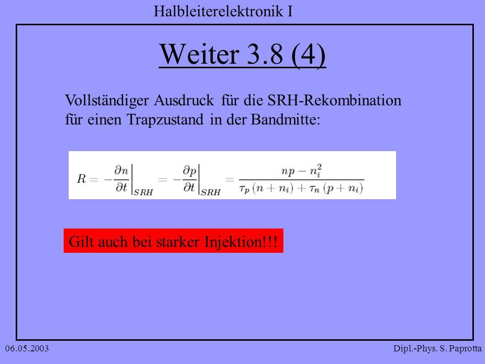 Dipl.-Phys. S. Paprotta Halbleiterelektronik I 06.05.2003 Weiter 3.8 (4) Vollständiger Ausdruck für die SRH-Rekombination für einen Trapzustand in der