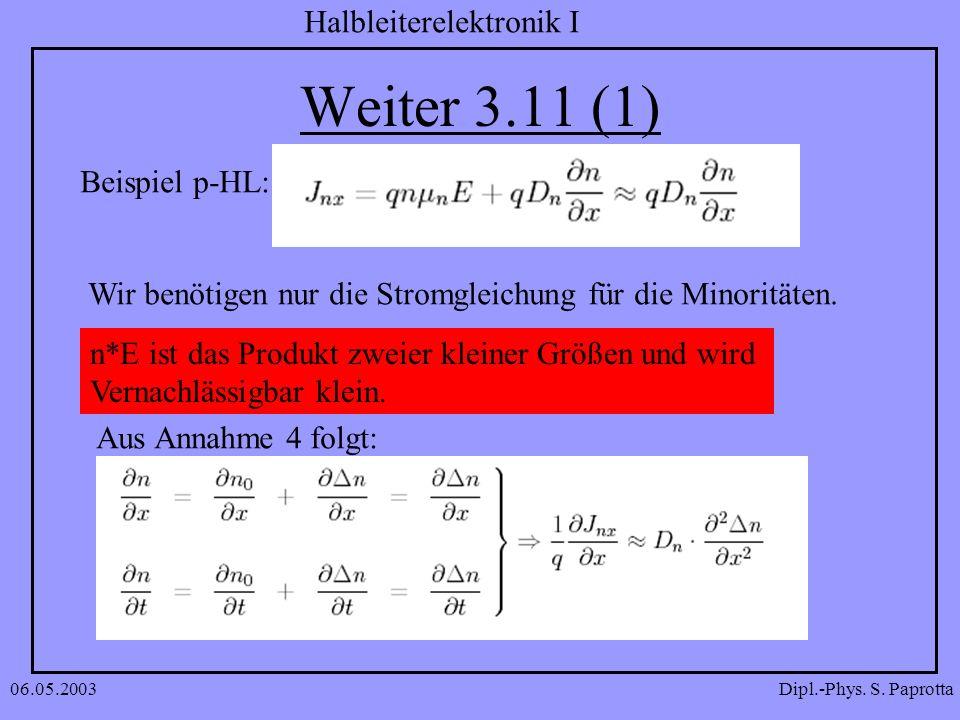 Dipl.-Phys. S. Paprotta Halbleiterelektronik I 06.05.2003 Weiter 3.11 (1) Beispiel p-HL: Wir benötigen nur die Stromgleichung für die Minoritäten. n*E