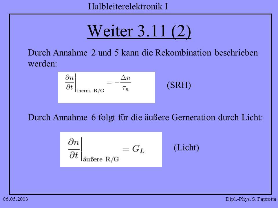 Dipl.-Phys. S. Paprotta Halbleiterelektronik I 06.05.2003 Weiter 3.11 (2) Durch Annahme 2 und 5 kann die Rekombination beschrieben werden: (SRH) Durch