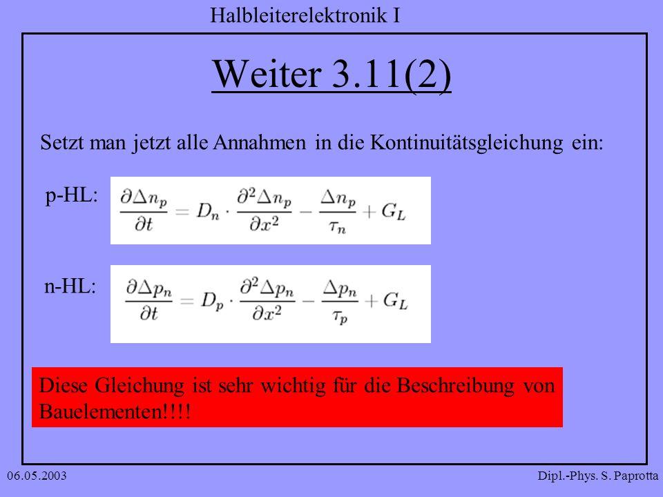 Dipl.-Phys. S. Paprotta Halbleiterelektronik I 06.05.2003 Weiter 3.11(2) Setzt man jetzt alle Annahmen in die Kontinuitätsgleichung ein: p-HL: n-HL: D
