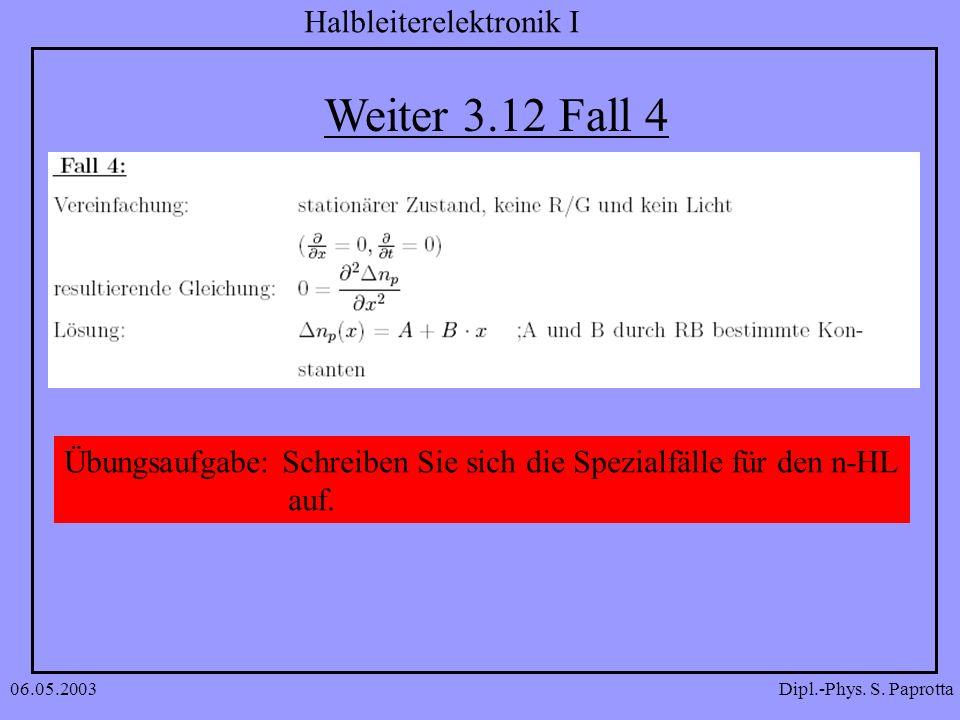 Dipl.-Phys. S. Paprotta Halbleiterelektronik I 06.05.2003 Weiter 3.12 Fall 4 Übungsaufgabe: Schreiben Sie sich die Spezialfälle für den n-HL auf.