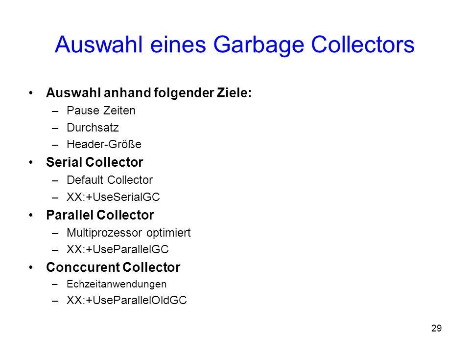 29 Auswahl eines Garbage Collectors Auswahl anhand folgender Ziele: –Pause Zeiten –Durchsatz –Header-Größe Serial Collector –Default Collector –XX:+Us