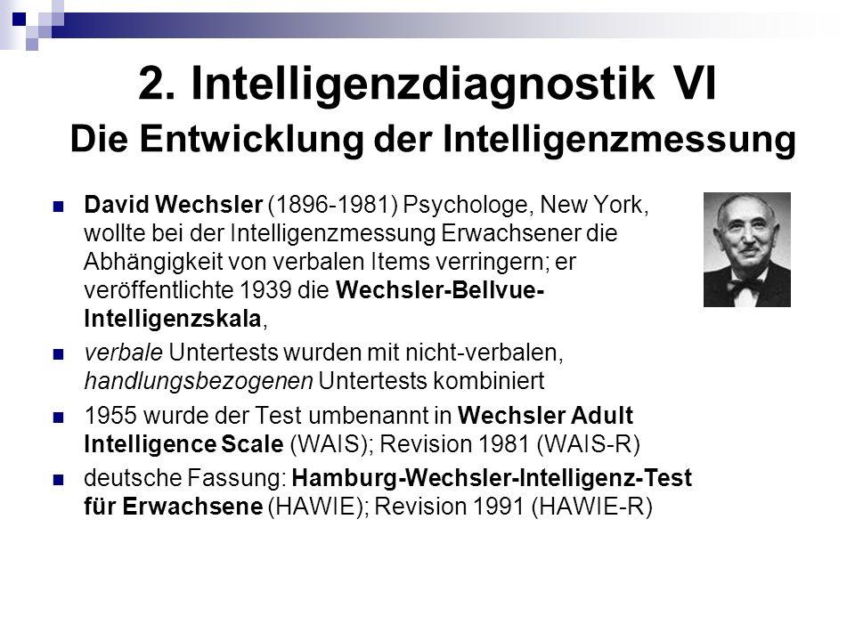 2. Intelligenzdiagnostik VI Die Entwicklung der Intelligenzmessung David Wechsler (1896-1981) Psychologe, New York, wollte bei der Intelligenzmessung