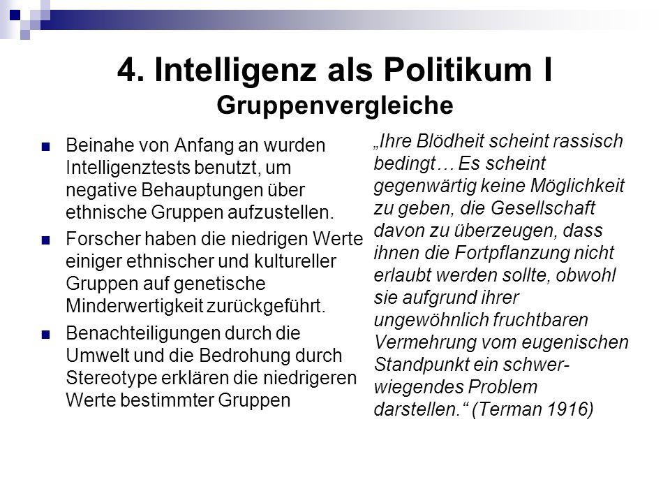 4. Intelligenz als Politikum I Gruppenvergleiche Beinahe von Anfang an wurden Intelligenztests benutzt, um negative Behauptungen über ethnische Gruppe