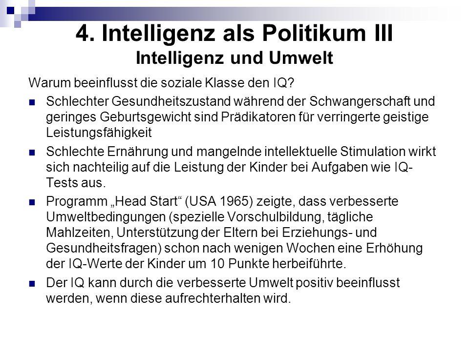 4. Intelligenz als Politikum III Intelligenz und Umwelt Warum beeinflusst die soziale Klasse den IQ? Schlechter Gesundheitszustand während der Schwang