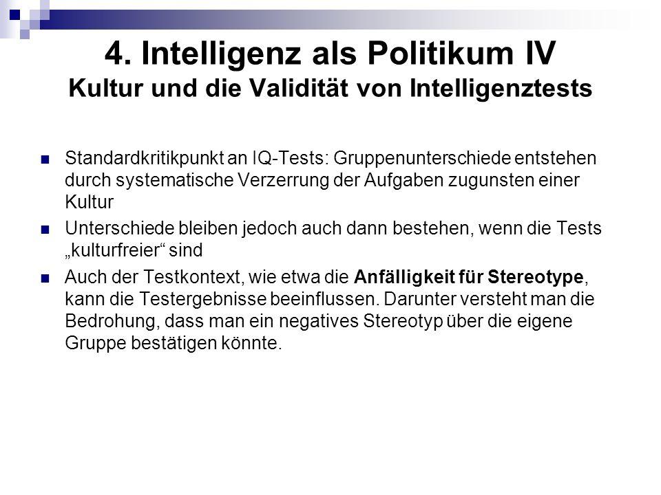 4. Intelligenz als Politikum IV Kultur und die Validität von Intelligenztests Standardkritikpunkt an IQ-Tests: Gruppenunterschiede entstehen durch sys