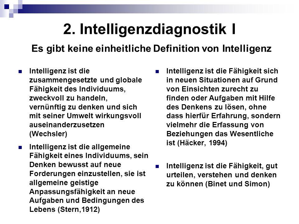 2. Intelligenzdiagnostik I Es gibt keine einheitliche Definition von Intelligenz Intelligenz ist die zusammengesetzte und globale Fähigkeit des Indivi