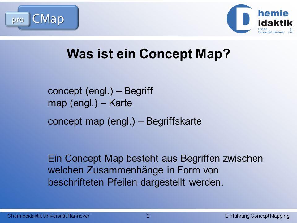 Begriffe wichtige Begriffe zu einem Thema, zu einem Text, zu einer Frage oder ähnlichem Verbindungspfeile beschreiben Zusammenhang zwischen zwei Begriffen Einführung Concept MappingChemiedidaktik Universität Hannover3