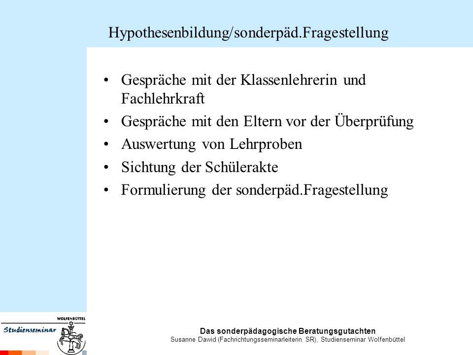 Das sonderpädagogische Beratungsgutachten Susanne Dawid (Fachrichtungsseminarleiterin SR), Studienseminar Wolfenbüttel Überprüfung der Hypothese Unterrichtsbeobachtungen Arbeit mit A.