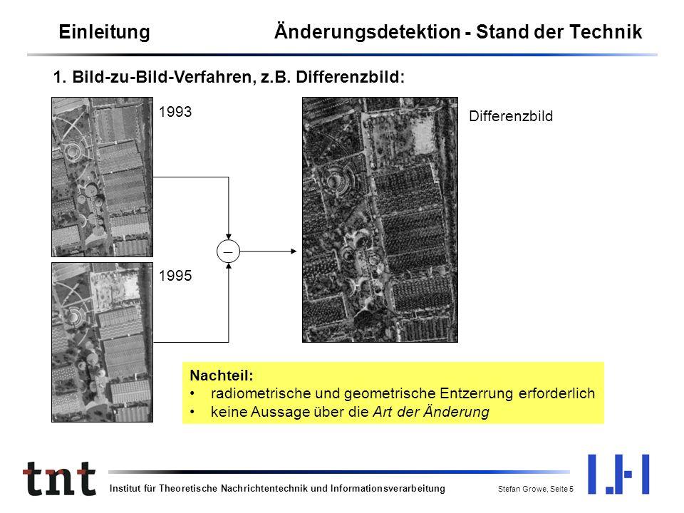 Institut für Theoretische Nachrichtentechnik und Informationsverarbeitung Stefan Growe, Seite 5 Nachteil: radiometrische und geometrische Entzerrung erforderlich keine Aussage über die Art der Änderung 1993 1995 Differenzbild 1.