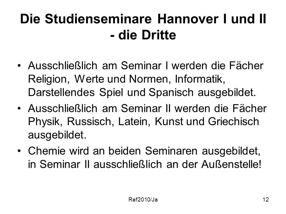 Ref2010/Ja12 Die Studienseminare Hannover I und II - die Dritte Ausschließlich am Seminar I werden die Fächer Religion, Werte und Normen, Informatik,