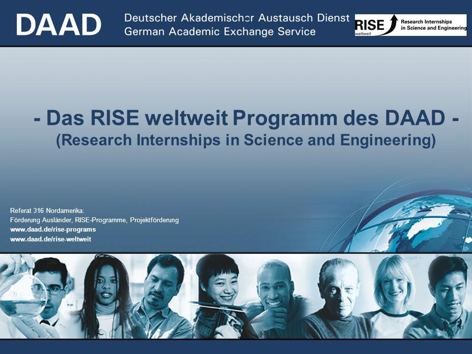 Referat 316 Nordamerika: Förderung Ausländer, RISE-Programme, Projektförderung www.daad.de/rise-programs www.daad.de/rise-weltweit - - Das RISE weltwe