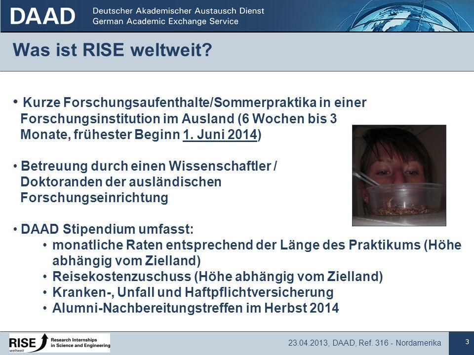 3 23.04.2013, DAAD, Ref. 316 - Nordamerika Was ist RISE weltweit? Kurze Forschungsaufenthalte/Sommerpraktika in einer Forschungsinstitution im Ausland