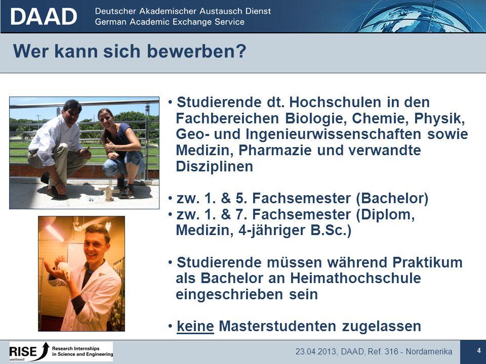 4 23.04.2013, DAAD, Ref. 316 - Nordamerika Wer kann sich bewerben? Studierende dt. Hochschulen in den Fachbereichen Biologie, Chemie, Physik, Geo- und