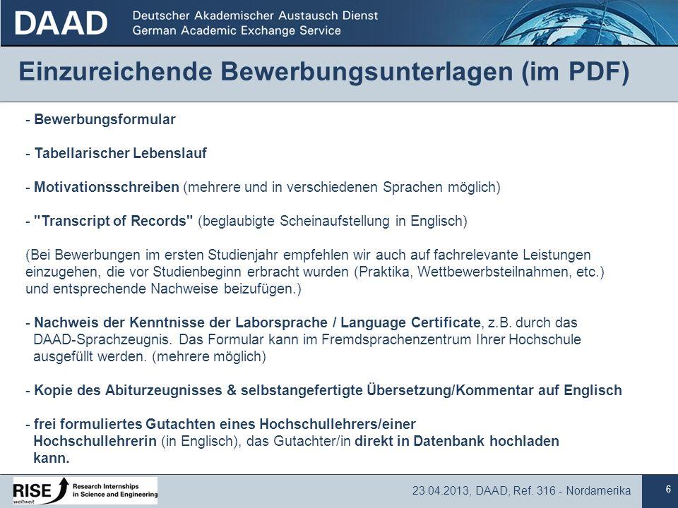 6 23.04.2013, DAAD, Ref. 316 - Nordamerika Einzureichende Bewerbungsunterlagen (im PDF) - Bewerbungsformular - Tabellarischer Lebenslauf - Motivations