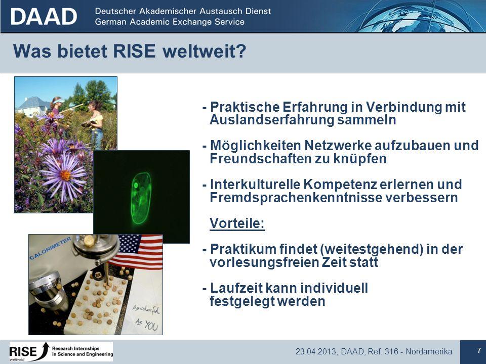 7 23.04.2013, DAAD, Ref. 316 - Nordamerika Was bietet RISE weltweit? - Praktische Erfahrung in Verbindung mit Auslandserfahrung sammeln - Möglichkeite