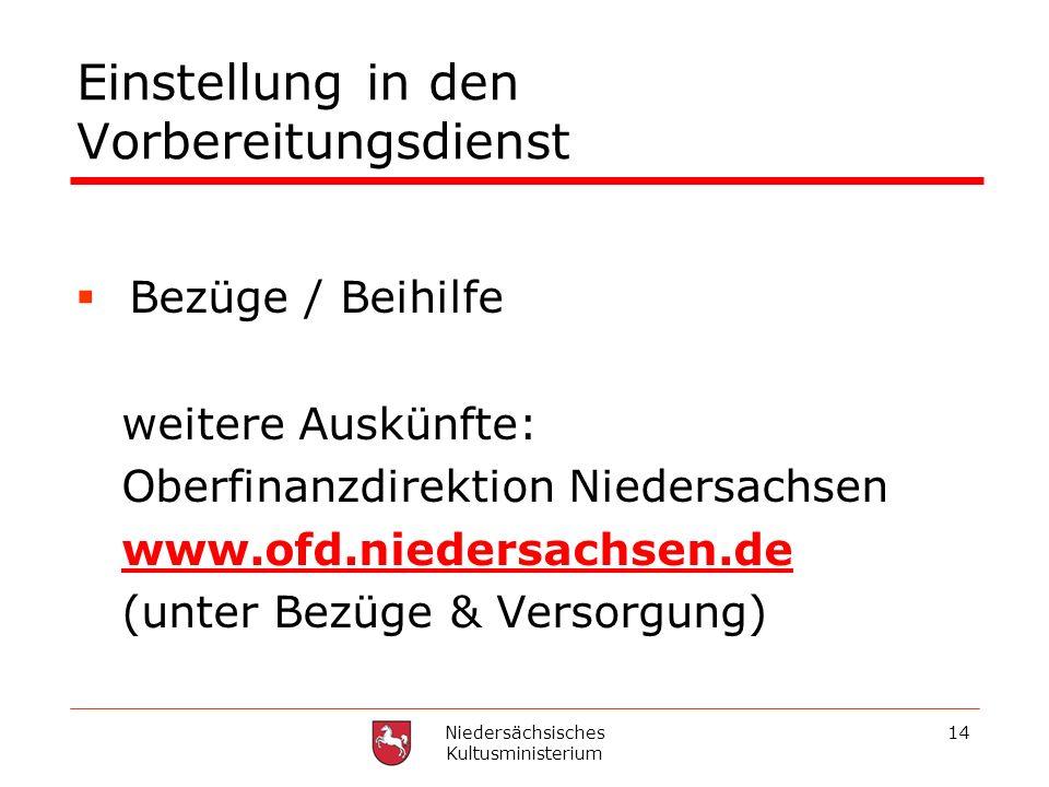 Niedersächsisches Kultusministerium 14 Einstellung in den Vorbereitungsdienst Bezüge / Beihilfe weitere Auskünfte: Oberfinanzdirektion Niedersachsen w