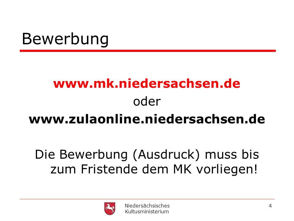 Niedersächsisches Kultusministerium 4 Bewerbung www.mk.niedersachsen.de oder www.zulaonline.niedersachsen.de Die Bewerbung (Ausdruck) muss bis zum Fri