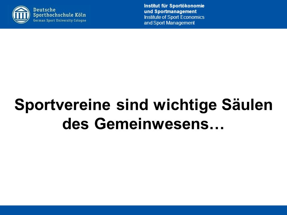 Institut für Sportökonomie und Sportmanagement Institute of Sport Economics and Sport Management Sportvereine sind wichtige Säulen des Gemeinwesens…