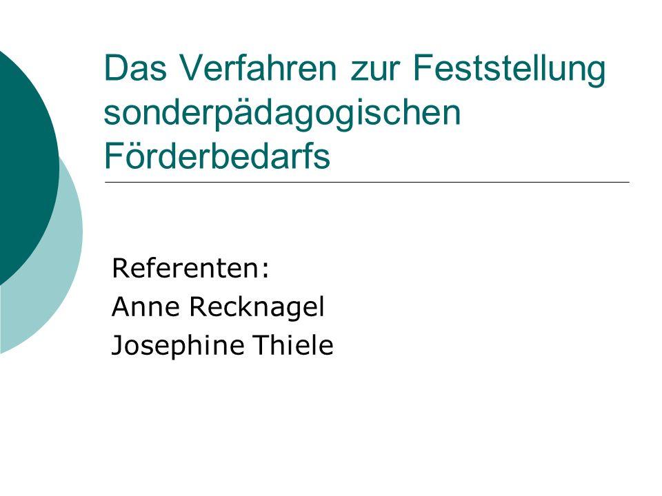 Das Verfahren zur Feststellung sonderpädagogischen Förderbedarfs Referenten: Anne Recknagel Josephine Thiele