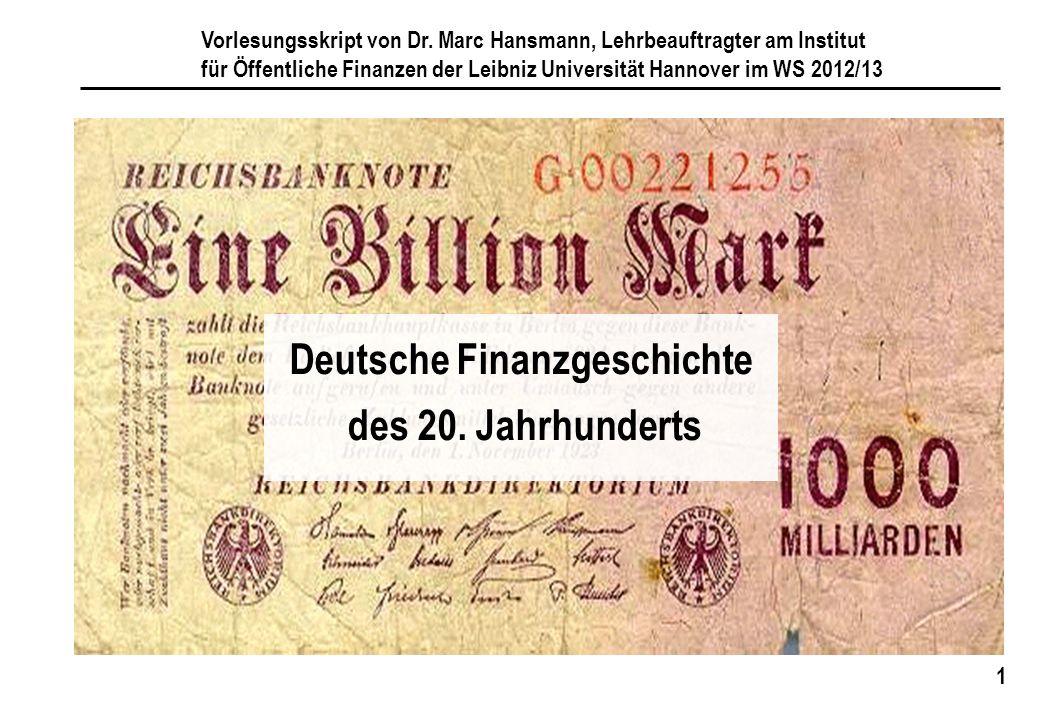 1 Deutsche Finanzgeschichte des 20. Jahrhunderts Vorlesungsskript von Dr. Marc Hansmann, Lehrbeauftragter am Institut für Öffentliche Finanzen der Lei