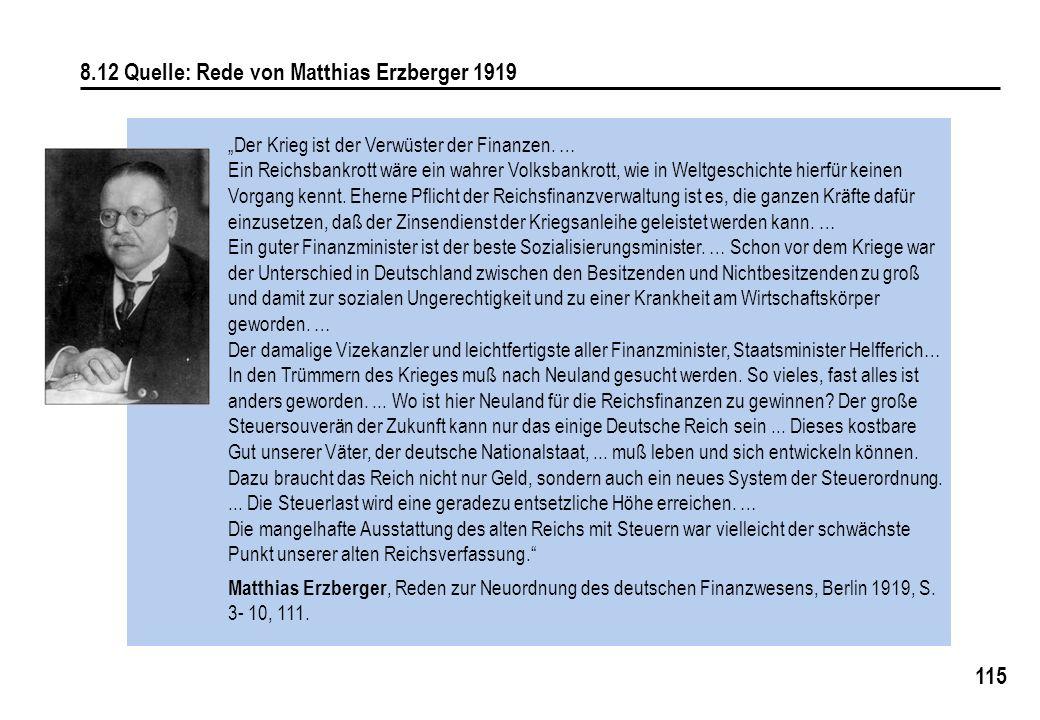 115 8.12 Quelle: Rede von Matthias Erzberger 1919 Der Krieg ist der Verwüster der Finanzen. … Ein Reichsbankrott wäre ein wahrer Volksbankrott, wie in