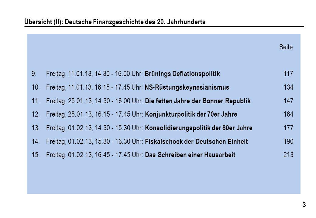 3 Übersicht (II): Deutsche Finanzgeschichte des 20. Jahrhunderts 9.Freitag, 11.01.13, 14.30 - 16.00 Uhr: Brünings Deflationspolitik 117 10.Freitag, 11