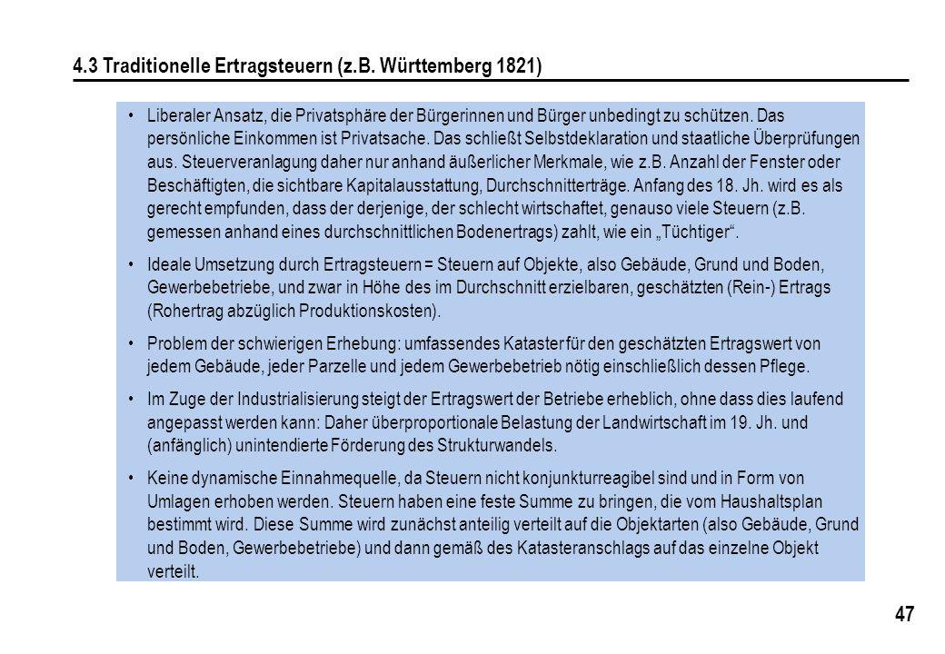 47 4.3 Traditionelle Ertragsteuern (z.B. Württemberg 1821) Liberaler Ansatz, die Privatsphäre der Bürgerinnen und Bürger unbedingt zu schützen. Das pe