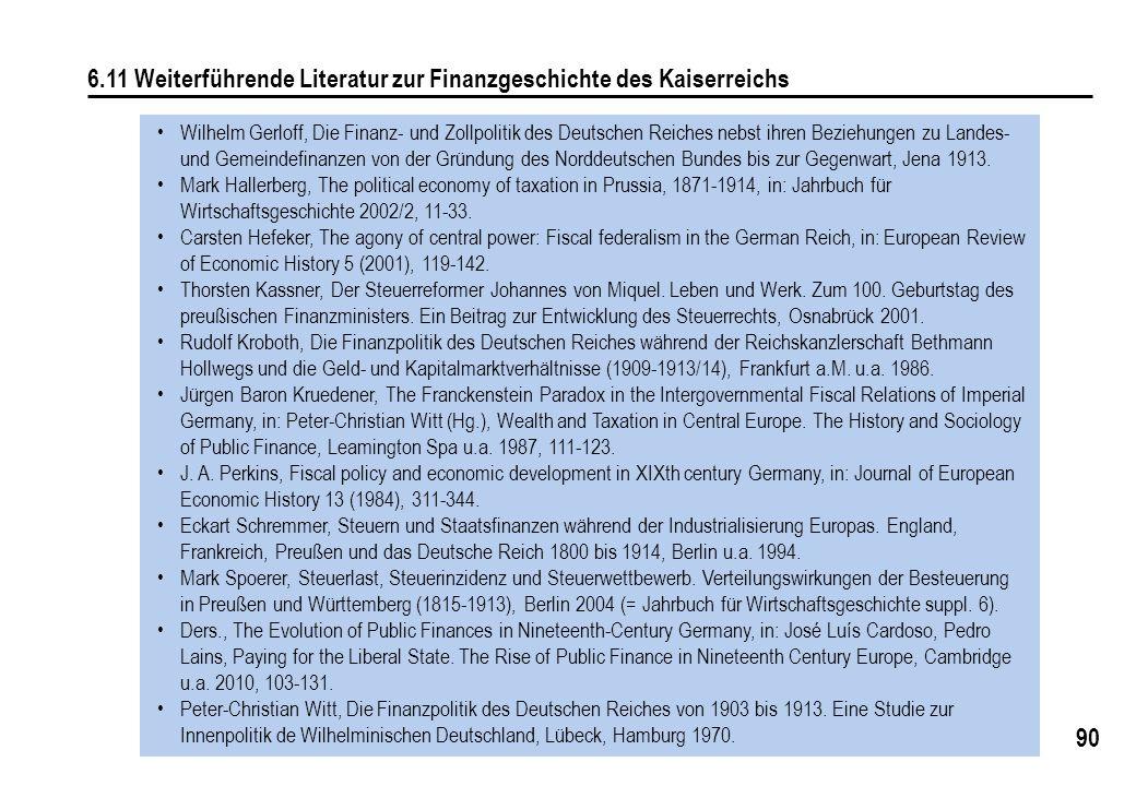 90 6.11 Weiterführende Literatur zur Finanzgeschichte des Kaiserreichs Wilhelm Gerloff, Die Finanz- und Zollpolitik des Deutschen Reiches nebst ihren