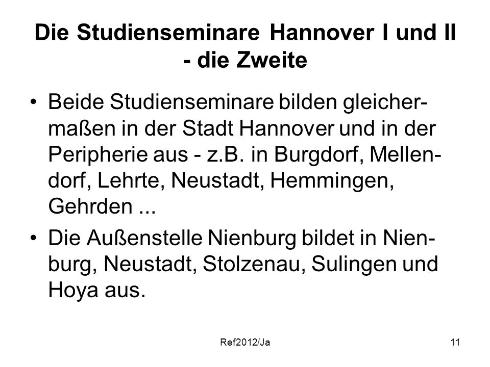 Ref2012/Ja11 Die Studienseminare Hannover I und II - die Zweite Beide Studienseminare bilden gleicher- maßen in der Stadt Hannover und in der Peripher