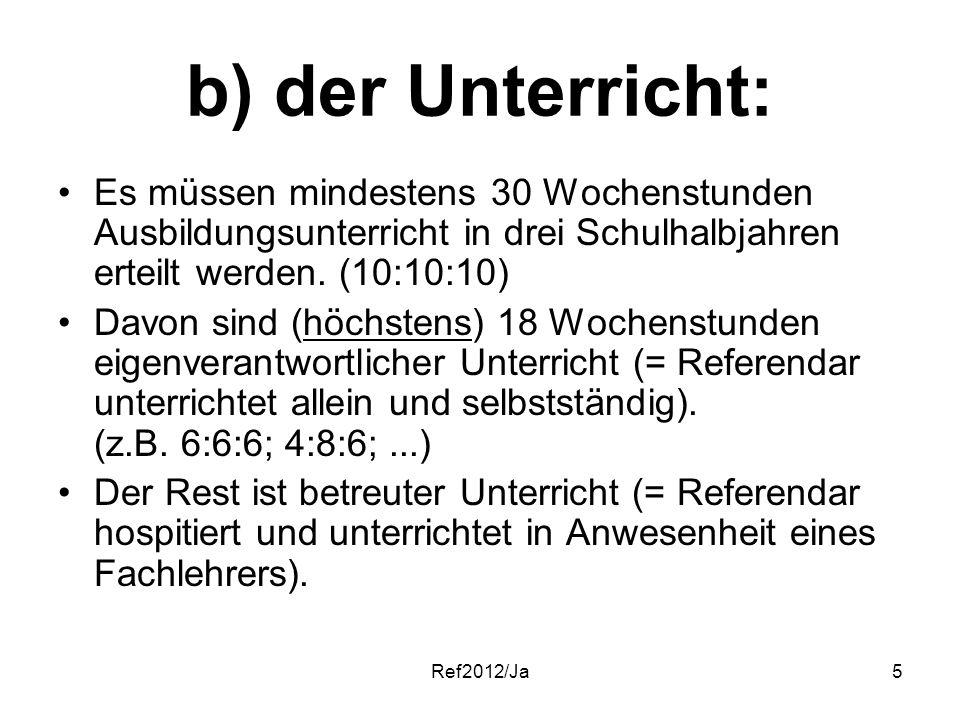 Ref2012/Ja5 b) der Unterricht: Es müssen mindestens 30 Wochenstunden Ausbildungsunterricht in drei Schulhalbjahren erteilt werden. (10:10:10) Davon si