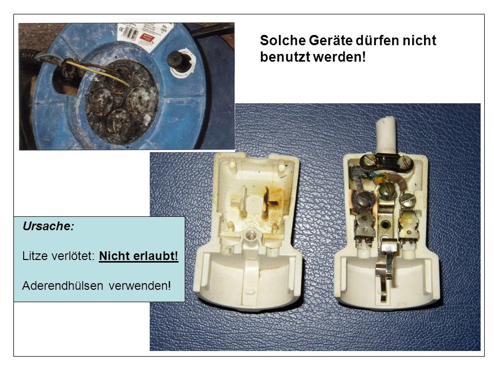 Solche Geräte dürfen nicht benutzt werden! Ursache: Litze verlötet: Nicht erlaubt! Aderendhülsen verwenden! Ursache: Litze verlötet: Nicht erlaubt! Ad