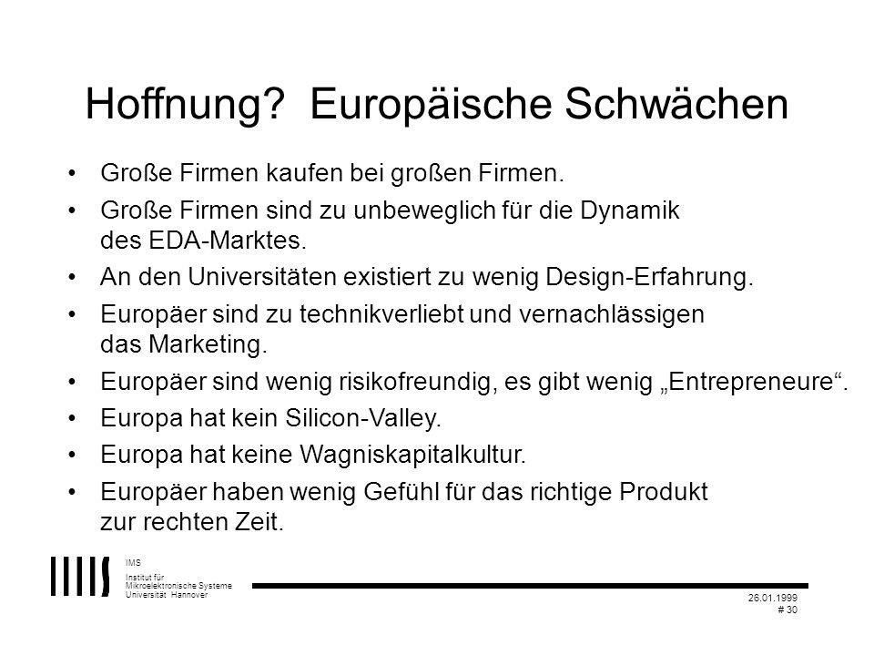 IMS Institut für Mikroelektronische Systeme Universität Hannover 26.01.1999 # 30 Hoffnung? Europäische Schwächen Große Firmen kaufen bei großen Firmen